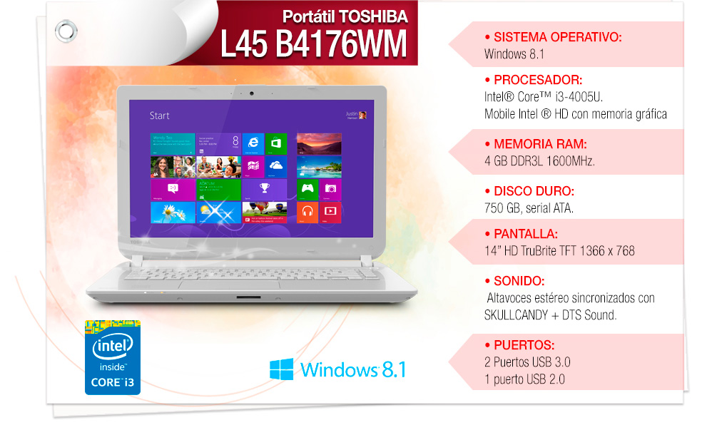 • Procesador: Intel® Core™ i3 4005U • Sistema Operativo: Windows 8.1 • Memoria: 4GB • Disco Duro: 750GB • Pantalla: 14""
